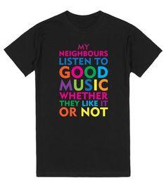 Neighbors Listen to Good Music