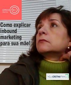 Como explicar inbound marketing para sua mãe!