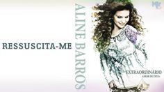 Ressuscita-me    CD Extraordinário Amor de Deus   Aline Barros
