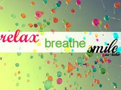 Quotes On Images » All Quotes On Images » Relax Breathe Smile