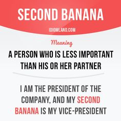 """""""Second banana"""" is a person who is less important than his or her partner. Example: I am the president of the company, and my second banana is my vice-president. Get our apps for learning English: learzing.com"""
