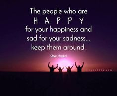 """An image with the Steve Maraboli quote, """"The people who are happy for your happiness and sad for your sadness...keep them around."""""""