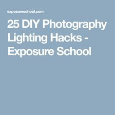 25 DIY Photography Lighting Hacks - Exposure School