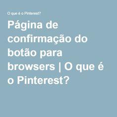 Página de confirmação do botão para browsers   O que é o Pinterest?