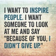 i want to inspire people i want someone to look - Google Search