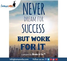 Never dream for success,but work for it. Here at IamanMBA.com, we provide you a stage to meet and consult with experts and #professionals. Meet your dreams. contact us: http://iamanmba.com/
