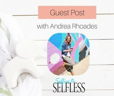 Why Perfection Can Be Toxic; Guest Post by: Andrea Rhoades, Creator of Selfies to Selfless