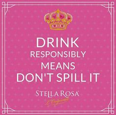 DRINK RESPONSIBLY MEANS DON'T SPILL IT ;)