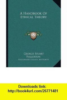 A Handbook Of Ethical Theory (9781162648699) George Stuart Fullerton , ISBN-10: 1162648694  , ISBN-13: 978-1162648699 ,  , tutorials , pdf , ebook , torrent , downloads , rapidshare , filesonic , hotfile , megaupload , fileserve