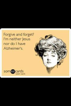 To forgive and forget.