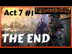 Bulletstorm - Act 7 - THE END Playthrough PC/HD Part 1