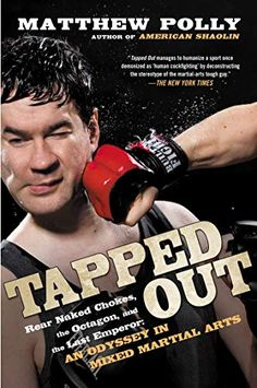 Tapped Out: Rear Naked Chokes, the Octagon, and the Last Emperor: An Odyssey in Mixed Martia l Arts von Matthew Polly Randy Couture, Muay Thai, New Hampshire, Kung Fu, Ufc, George Plimpton, Last Emperor, Mma Training, Ultimate Fighting Championship