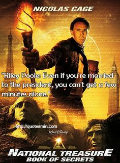 """National Treasure: Book Of Secrets Movie Quote: """"Riley Poole: Even if you're married to the president, you can't get a few minutes alone."""" For more Quotes http://quotesmin.com/movie/National-Treasure:-Book-of-Secrets.php"""