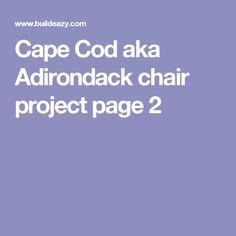 Cape Cod aka Adirondack chair project page 2
