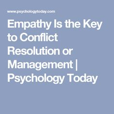 Empathy Is the Key to Conflict Resolution or Management | Psychology Today