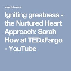 Igniting greatness - the Nurtured Heart Approach: Sarah How at TEDxFargo - YouTube