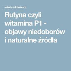 Rutyna czyli witamina P1 - objawy niedoborów i naturalne źródła