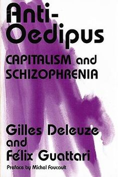Anti-Oedipus (1972) is a book by the French philosopher Gilles Deleuze and the psychoanalyst Félix Guattari. It is the first volume of Capitalism and Schizophrenia, the second being A Thousand Plateaus (1980).