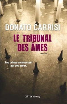 Le Tribunal des âmes (Donato Carrisi). Après Le Chuchoteur, le nouveau thriller littéraire de Donato Carrisi.