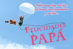 Padre aunque hoy estés lejos, solo bésame con el pensamiento y seré feliz. ¡Feliz Día del Padre!