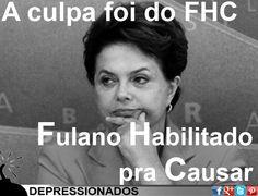 A culpa foi do FHC: Fulano Habilitado pra Causar.