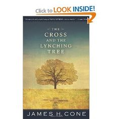 The Cross and the Lynching Tree, by James H. Cone