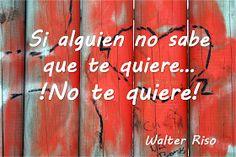 No te quiere #frases #citas #WalterRiso