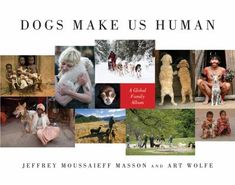 """Dogs Make Us Human"" by Jeffrey Moussaieff Masson & Art Wolfe This book will put a smile on the face of any dog lover."