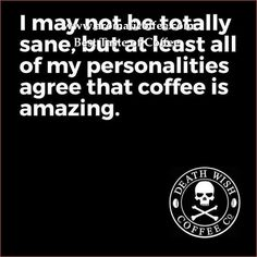I may not be totally sane, but at least all of my personalities agree that coffee is amazing. DEATH WISH COFFEE Coffee Wine, Coffee Talk, Coffee Is Life, I Love Coffee, Coffee Drinks, Coffee Mugs, Coffee Lovers, Starbucks Coffee, Happy Coffee
