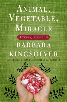 This beautiful book by Barbara Kingsolver recounts her year of eating the food that she and her family grew on their appalachian farm. A beautiful story about family, resourcefulness, and an enriching relationship to food and how it's grown.