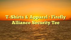 T-Shirts & Apparel : Firefly Alliance Security Tee - https://plus.google.com/113941931414026710924/posts/dZapPkW9vVY