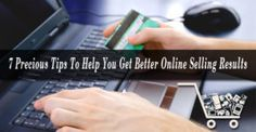 7 Precious Tips To Help You Get Better Online Selling Results