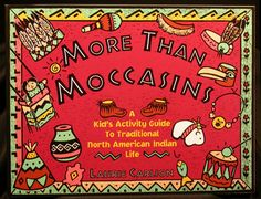 MORE THAN MOCCASINS  By Laurie Carlson    More than 100 crafts and activities to encourage fun and learning about Native American life and values.  8.5 X 11, 225 pages, Illustrated, Soft Cover.