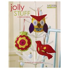 LEISURE ARTS-Modern Crafter Jolly Stuff. Want things to look different at your house this Christmas? Let Linda Lum DeBone help you make the holidays simple; fun; modern; and fresh by surrounding yourself with happy fabrics in contemporary colors