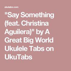 """""""Say Something (feat. Christina Aguilera)"""" by A Great Big World Ukulele Tabs on UkuTabs"""