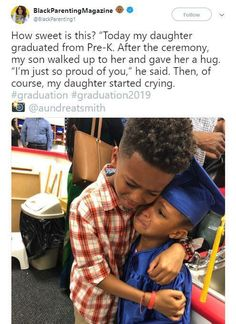 """Today my daughter graduated from PrerK. After the ceremony, my son walked up to her and gave her a hug. ""I'mJust so proud of you,"" he said. Then, of course, my daughter started crying. – popular memes on Sweet Stories, Cute Stories, Cute Relationship Goals, Cute Relationships, Cute Kids, Cute Babies, Funny Babies, Funny Kids, Human Kindness"
