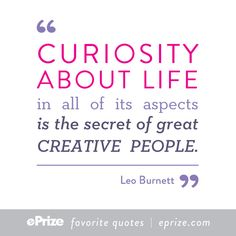 Leo Burnett // curiosity about life in all of its aspects is the secret of great creative people