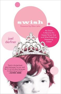 """""""Swish: My Quest To Become The Gayest Person Ever & What Ended Up Happening Instead"""" by Joel Derfner with a foreword by Elton John ... #LibraryLoans"""