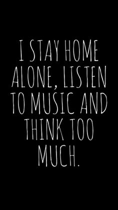 I stay home alone, listen to music and think too much.or think nothing at all The Words, Quotes To Live By, Me Quotes, Punk Quotes, Enjoy Quotes, Qoutes, Describe Me, Infp, Mbti