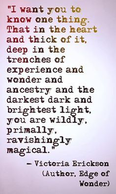 ... you are wildly, primally, ravishingly magical ✨