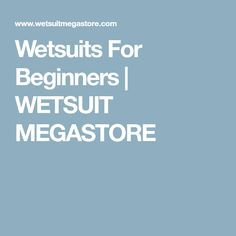 Wetsuits For Beginners | WETSUIT MEGASTORE