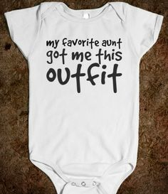 my favorite aunt got me this outfit baby one piece t-shirt