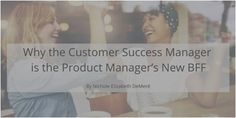 Why the Customer Success Manager is the Product Manager's New BFF Bff, Management, Success, News, Bestfriends