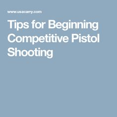 Tips for Beginning Competitive Pistol Shooting
