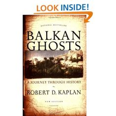 Balkan Ghosts: A Journey Through History by Robert D. Kaplan  From the assassination that triggered World War I to the ethnic warfare in Serbia, Bosnia, and Croatia, the Balkans have been the crucible of the twentieth century, the place where terrorism and genocide first became tools of policy.