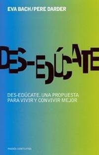 Des-edúcate : una propuesta para vivir y convivir mejor / Eva Bach y Pere Darder