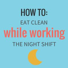 Awesome advice on how to keep up clean eating- even when you're working nights.