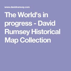 The World's in progress - David Rumsey Historical Map Collection