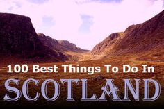 I'm guessing this will come in handy. 100 of the best things to do in Scotland.