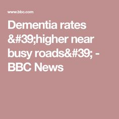 Dementia rates 'higher near busy roads' - BBC News